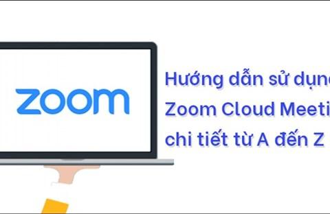 Hướng dẫn sử dụng Zoom để dạy, học trực tuyến từ A đến Z